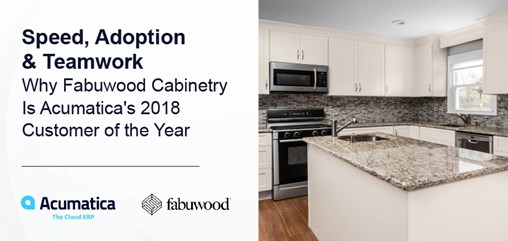 Speed, Adoption & Teamwork: Why Fabuwood Cabinetry Is Acumatica's 2018 Customer of the Year