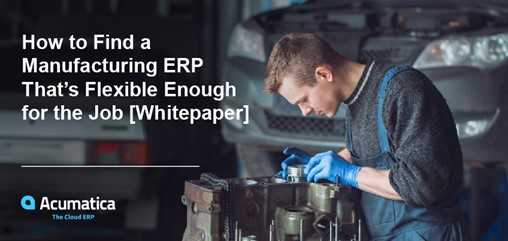 How to Find a Manufacturing ERP That's Flexible Enough for the Job [Whitepaper]