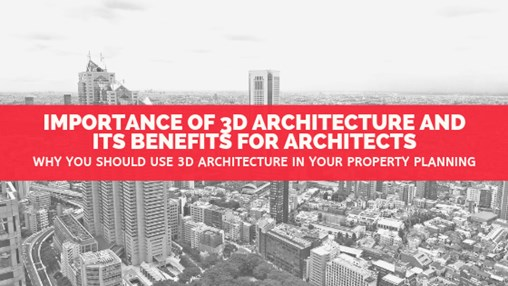 3D architecture and its benefits for architects