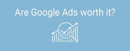 Are Google Ads worth it?