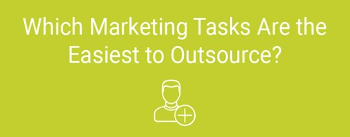 Which Marketing Tasks Are the Easiest to Outsource?