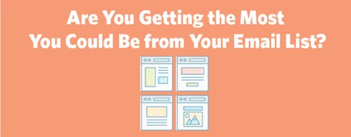Are You Getting the Most You Could Be From Your Email List?