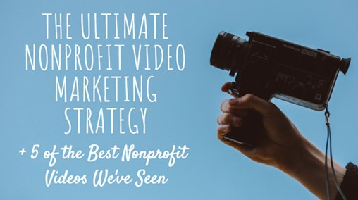 The Ultimate Nonprofit Video Marketing Strategy + 5 of the Best Nonprofit Videos We've Seen