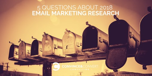 5 Questions About 2018 Email Marketing Research