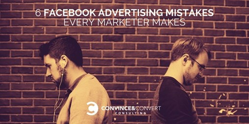 6 Facebook Advertising Mistakes Every Marketer Makes