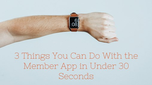 3 Things You Can Do With the Member App in Under 30 Seconds