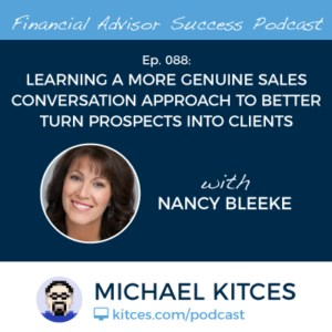 #FASuccess Ep 088: Learning a More Genuine Sales Conversation Approach to Better Turn Prospects Into Clients With Nancy Bleeke