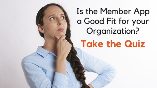 Take the Quiz: Is the Member App a Good Fit for Your Organization?